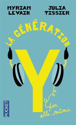 La génération Y par elle-même. Quand les 18-30 ans réinventent la vie