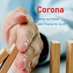 Corona weiter ins Chaos oder Chance für alle