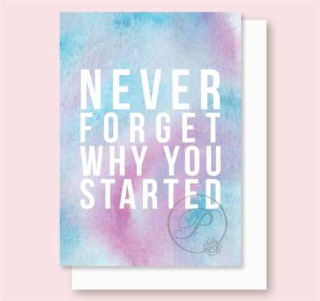 NEVER FORGET WHY YOU STARTED GREETING CARD