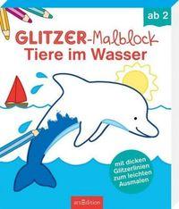 Glitzer-Mal ab 2: Wasser | Ars Edition