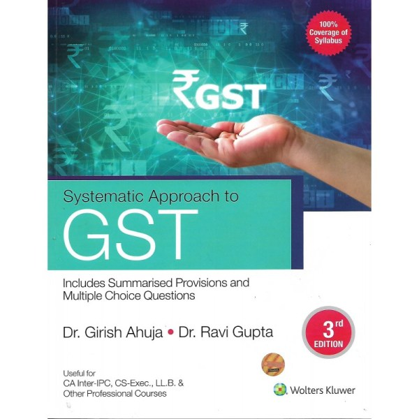 SYSTEMATIC APPROACH TO GST BY DR. GIRISH AHUJA & DR. RAVI GUPTA