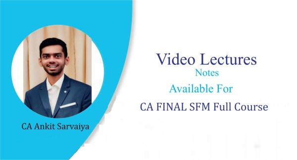CA Final SFM (Old & Revision Lectures Course) Video Lecture by CA Ankit Sarvaiya