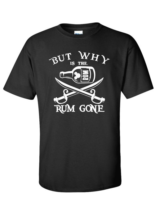 But Why Is The Rum Gone Black T-Shirt