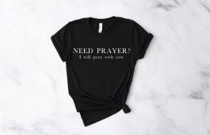 need prayer? Prayer cute womens mens christian tshirt