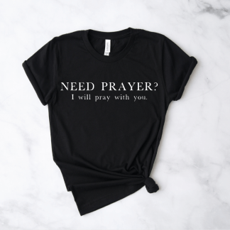 need prayer? Prayer cute womens mens christian tshirt
