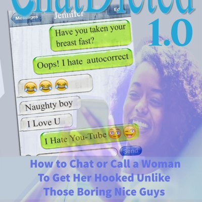 ChatDicted-1.0-How-to-Call-or-Chat-with-a-Woman-to-Get-Her-Hooked-and-Fall-in-Love-Unlike-Those-Boring-Nice-Guys-by-Joe-Clef.jpg