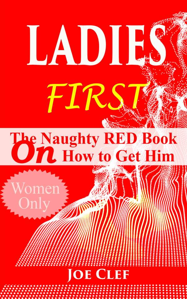 Ladies-First---The-Naughty-RED-Book-on-How-to-Get-Him-by-Joe-Clef
