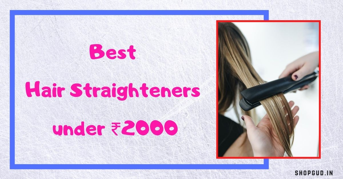 Best Hair Straighteners under 2000