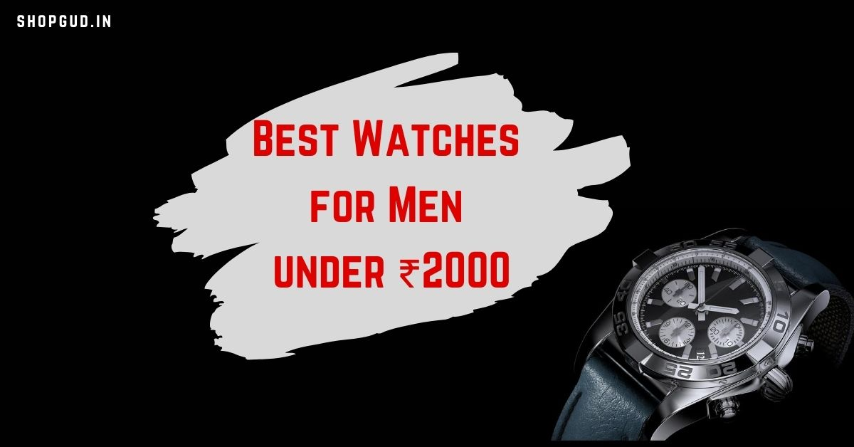 Best Watches for Men under 2000