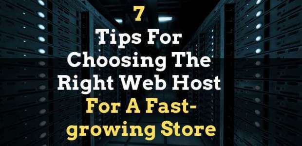 7 Tips For Choosing The Right Web Host For A Fast-growing Store Hosting Guide