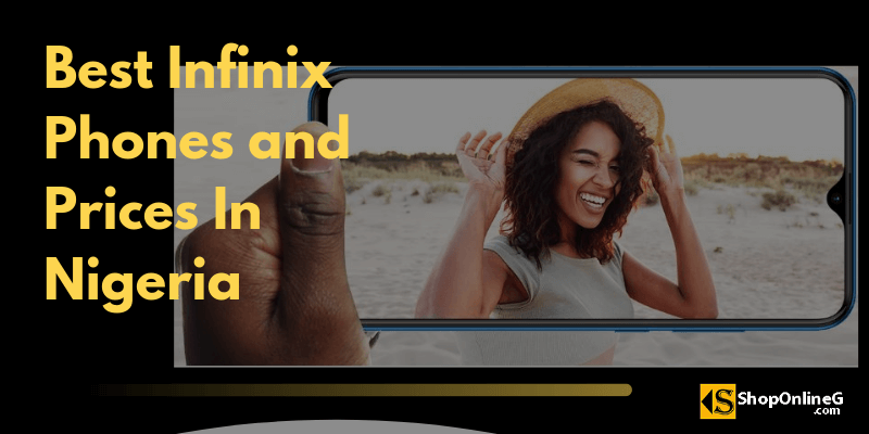 You are currently viewing 10+ Latest Infinix Phone 2021 and Price in Nigeria