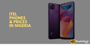 10+ Best Itel Phones and Prices in Nigeria 2021