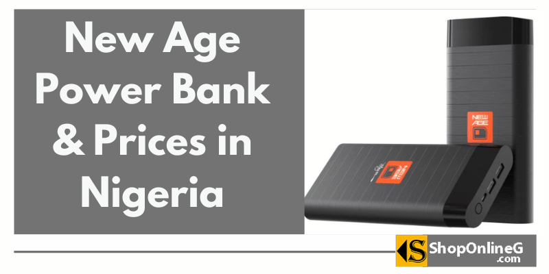 You are currently viewing 9 New Age Power Bank & Prices in Nigeria 2021