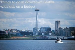 Things to do in downtown Seattle with kids on a budget