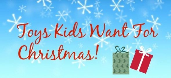 Toys Kids Want For Christmas!