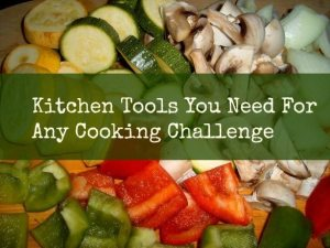 The Kitchen Tools You Need For Any Cooking Challenge