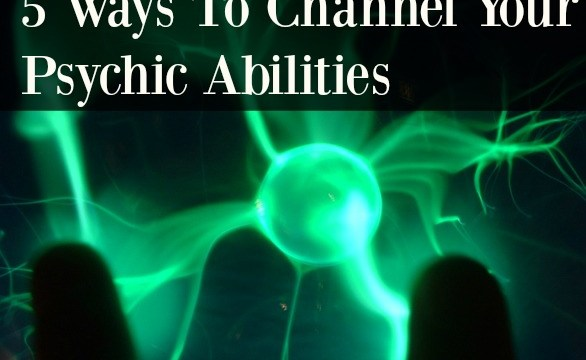 5 Ways To Channel Your Psychic Abilities