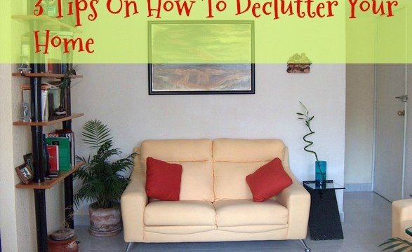 3 Tips On How To Declutter Your Home