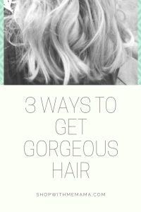 3 Ways To Get Gorgeous Hair