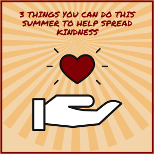 3 Things You Can Do This Summer To Help Spread Kindness