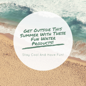 Get Outside This Summer With These Fun Water Products! (Giveaway!)
