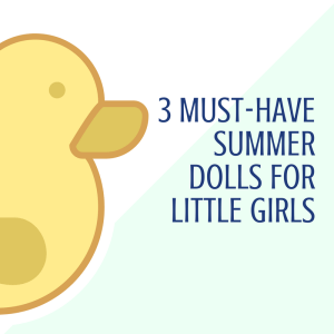 3 Must-Have Summer Dolls For Little Girls! (Giveaway)