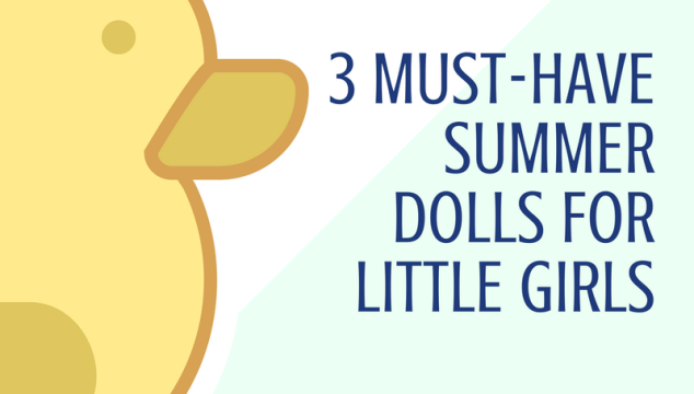 3 Must-Have Summer Dolls For Little Girls!
