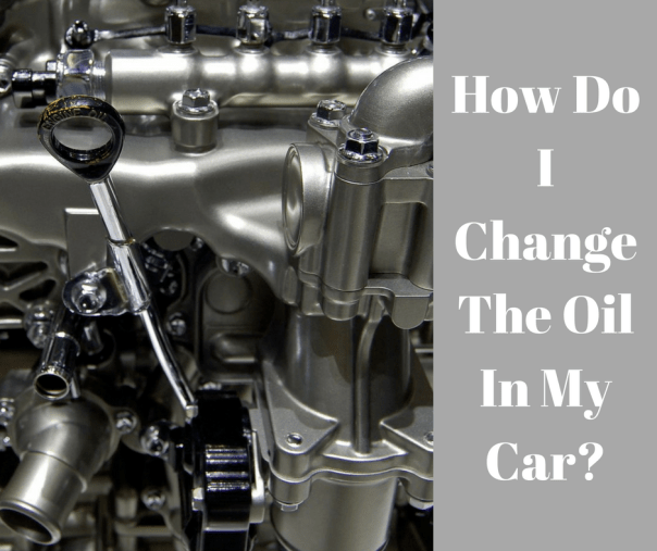 How Do I Change The Oil In My Car?