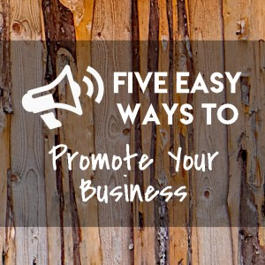 Five Easy Ways to Promote Your Business - And they're FREE!