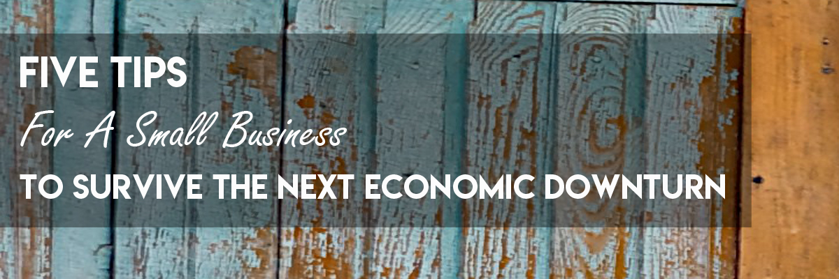 Five-tips-for-a-small-business-to-survive-the-next-economic-downturn