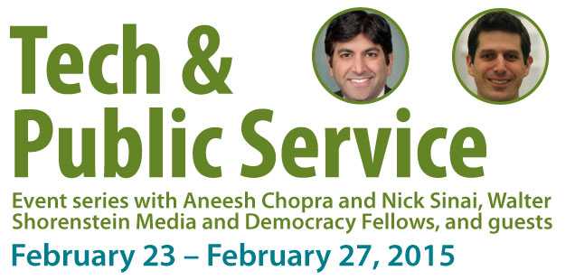 Tech and Public Service, Event Series with Aneesh Chopra and Nick Sinai, February 23-27, 2015