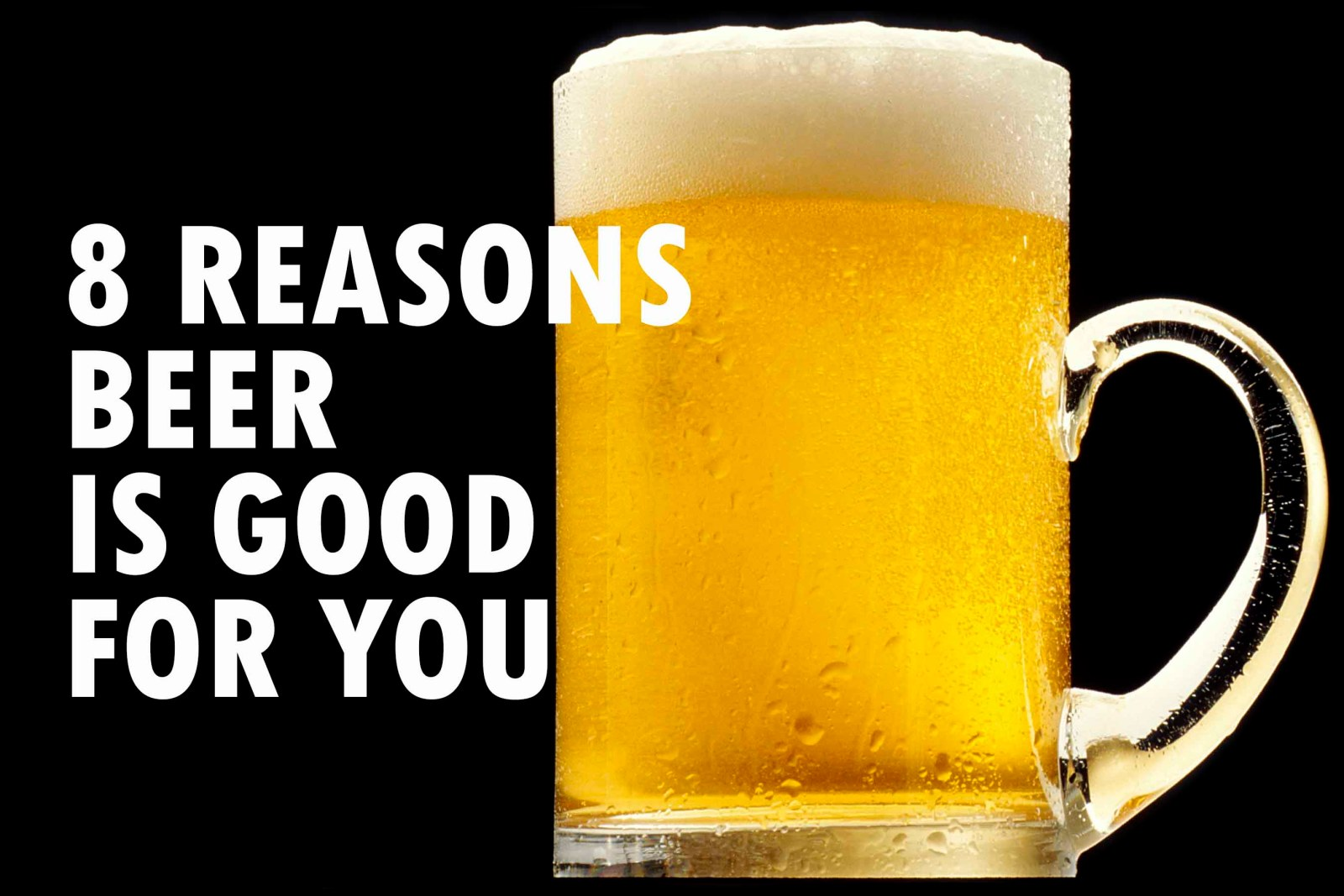 8 Reasons Beer Is Good For You