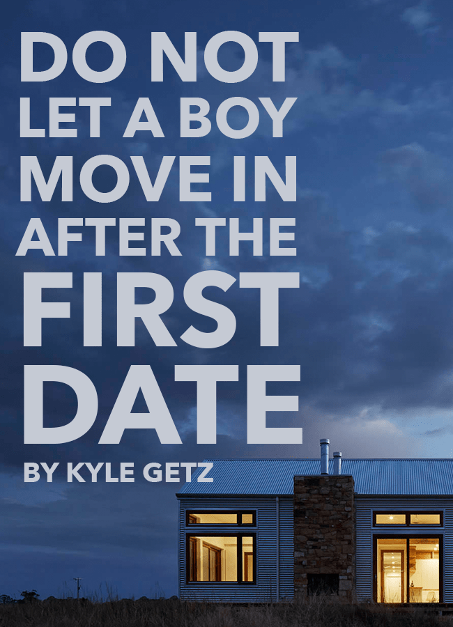 Do not let a boy move in after the first date