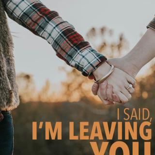 I Said I'm Leaving You