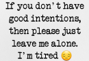If you don't have good intentions, I'm tired