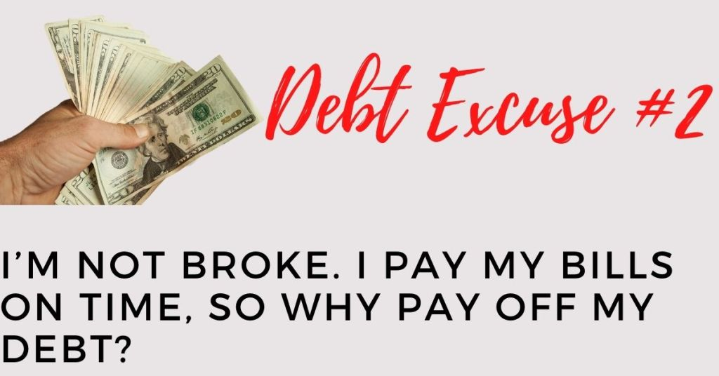 Debt Excuse #2: I'm not broke. I pay my bills on time, so why pay off my debt?