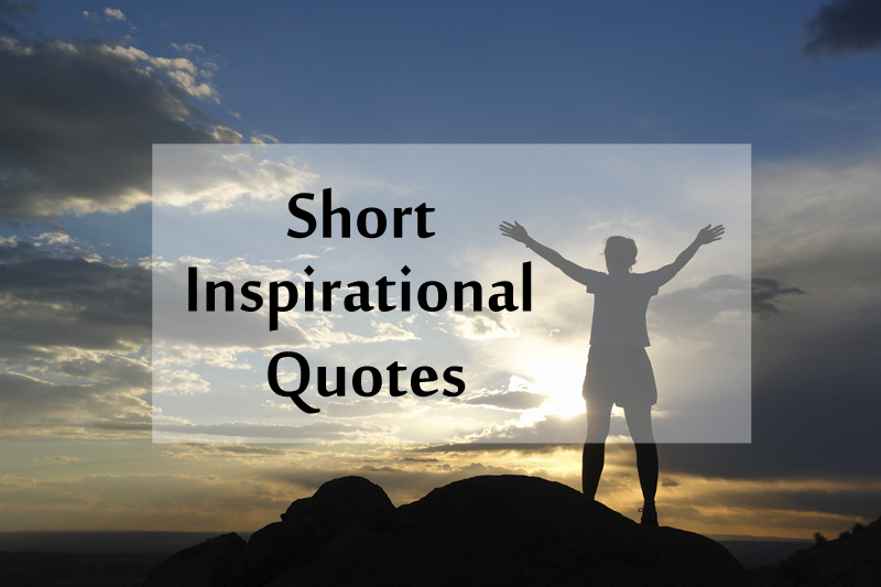 Top 40 Short Inspirational Quotes and Positive Thoughts Status