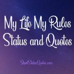 150 My Life My Rules Status Captions My Attitude Quotes