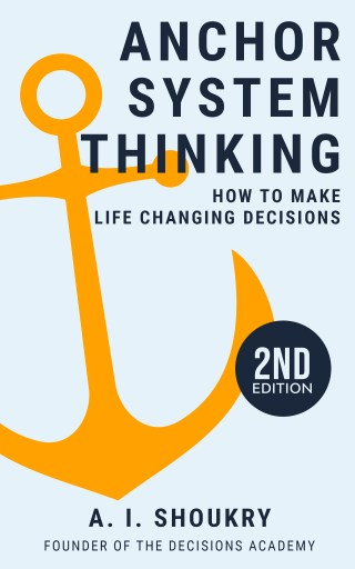Anchor System Thinking 2nd edition: How to Make Life Changing Decisions