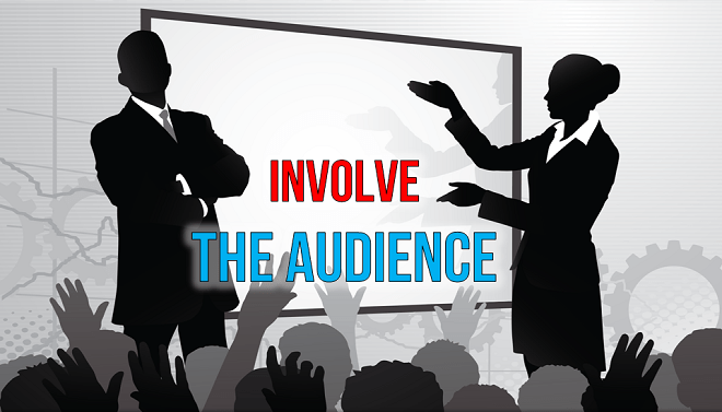 Involve the Audience
