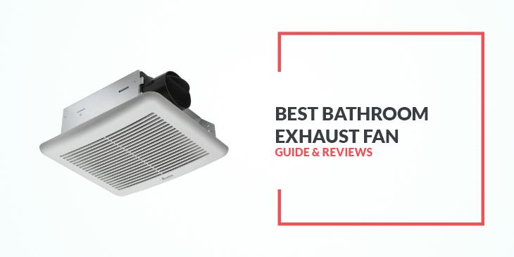 Best Bathroom Exhaust Fan  2019 Ultimate Guide  ShowerHacks