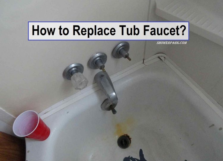 how to replace tub faucet shower park