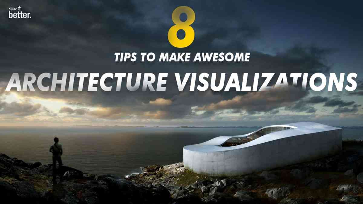 8 Tips to make  Awesome Architecture Visualizations