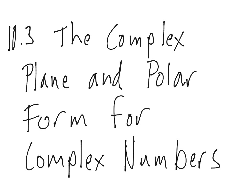 10.3 The Complex Plane and Polar Form for Complex Numbers