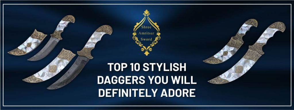 Top 10 Stylish Daggers you will adore