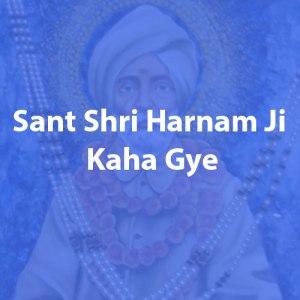Sant Shri Harnam Ji Kaha Gye