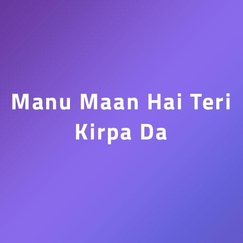 Manu Maan Hai Teri Kirpa Da