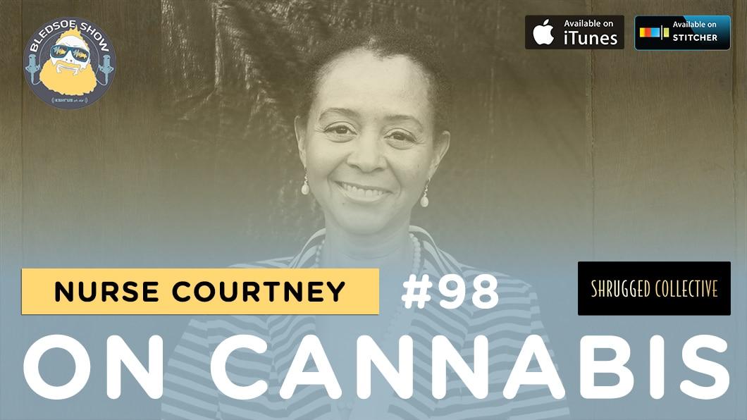 The Bledsoe Show  Nurse Courtney On Cannabis  98  Shrugged Collective