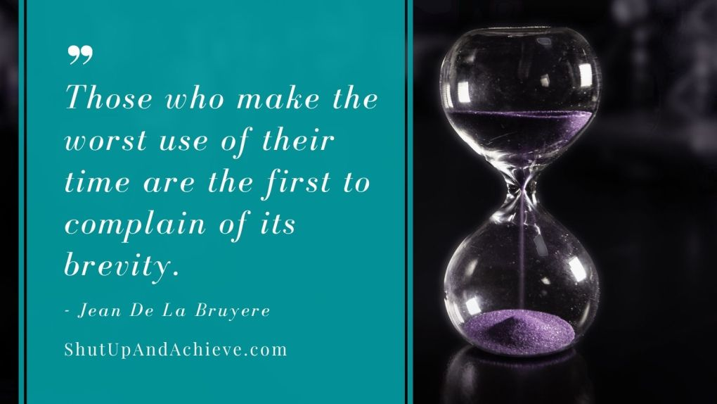 Those who make the worst use of their time are the first to complain of its brevity.