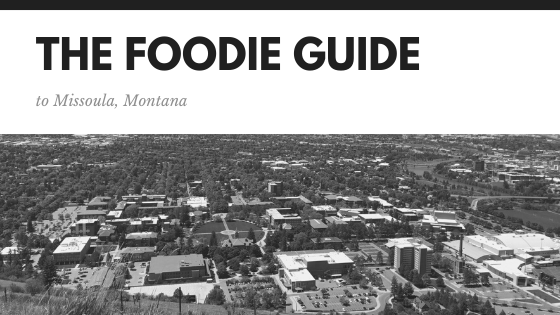 The Foodie Guide to Missoula, MT